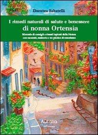 I rimedi naturali di Salute e Benessere di Nonna Ortensia......