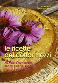 Le ricette del dottor Mozzi. Mangiare con gusto senza glutine, secondo i gruppi sanguigni...