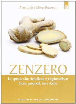 Zenzero. La spezia miracolosa che rivitalizza e ringiovanisce l'organismo. Storia, proprietà, usi e ricette...