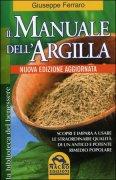 Il Manuale dell'Argilla Scopri e impara a usare le straordinarie qualità di un antico e potente rimedio popolare
