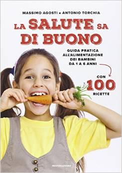 La salute sa di buono. Guida pratica all'alimentazione dei bambini da 1 a 6 anni. Con 100 ricette...